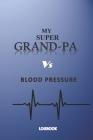 My Super Grandpa Vs Blood Pressure Logbook: Health Monitoring, Recording Daily blood pressure levels for men Cover Image