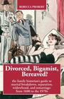 Divorced, Bigamist, Bereaved? The Family Historian's Guide to Marital Breakdown, Separation, Widowhood, and Remarriage: from 1600 to the 1970s Cover Image
