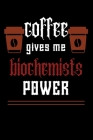 COFFEE gives me biochemists power: College ruled Notebook: Jotter, Journal, Planner, Composition, Ruled Note book, Stationery Supplies, Home Stationar Cover Image