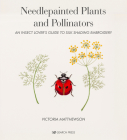 Needlepainted Plants and Pollinators: An insect lover's guide to silk shading embroidery Cover Image