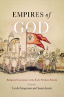 Empires of God: Religious Encounters in the Early Modern Atlantic Cover Image