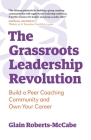 The Grassroots Leadership Revolution: Build a Peer Coaching Community and Own Your Career Cover Image