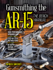 Gunsmithing the Ar-15, Vol. 3: The Bench Manual Cover Image