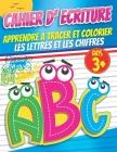 Cahier d'écriture apprendre à tracer et colorier les lettre et les chiffres: Livres scolaires et parascolaires pour l'école maternelle primaire: écrir Cover Image
