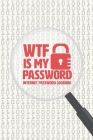 WTF Is My Password: Internet Password Logbook, Organized To Protect Usernames, Internet Websites And Passwords, Hand Lettering Notebook, S Cover Image