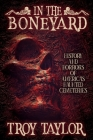 In the Boneyard: History and Horror of America's Haunted Cemeteries Cover Image