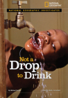 National Geographic Investigates: Not a Drop to Drink: Water for a Thirsty World (National Geographic Investigates Science) Cover Image