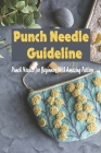 Punch Needle Guideline: Punch Needle for Beginners With Amazing Pattern: Punch Needle Guide Book Cover Image