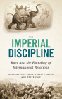 The Imperial Discipline: Race and the Founding of International Relations Cover Image