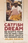 Catfish Dream: Ed Scott's Fight for His Family Farm and Racial Justice in the Mississippi Delta (Southern Foodways Alliance Studies in Culture #2) Cover Image