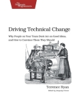 Driving Technical Change: Why People on Your Team Don't Act on Good Ideas, and How to Convince Them They Should Cover Image