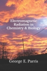 Electromagnetic Radiation in Chemistry & Biology Cover Image