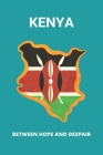 Kenya: Between Hope And Despair: Facts About Kenya Cover Image