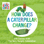How Does a Caterpillar Change?: Life Cycles with The Very Hungry Caterpillar (The World of Eric Carle) Cover Image