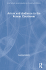 Actors and Audience in the Roman Courtroom (Monographs in Classical Studies) Cover Image