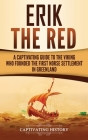 Erik the Red: A Captivating Guide to the Viking Who Founded the First Norse Settlement in Greenland Cover Image