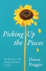 Picking Up the Pieces: My Journey with Grief, Greatness and God Cover Image