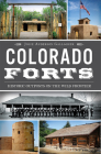 Colorado Forts: Historic Outposts on the Wild Frontier Cover Image