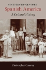Nineteenth-Century Spanish America: A Cultural History Cover Image