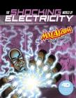 The Shocking World of Electricity with Max Axiom Super Scientist: 4D an Augmented Reading Science Experience (Graphic Science 4D) Cover Image