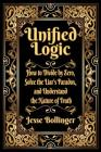Unified Logic: How to Divide by Zero, Solve the Liar's Paradox, and Understand the Nature of Truth Cover Image