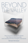 Beyond the Valley: How Innovators around the World are Overcoming Inequality and Creating the Technologies of Tomorrow Cover Image