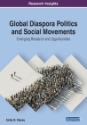Global Diaspora Politics and Social Movements: Emerging Research and Opportunities Cover Image