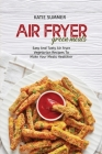 Air Fryer Green Meals: Easy And Tasty Air Fryer Vegetarian Recipes To Make Your Meals Healthier Cover Image