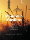 Manitoba Muslims: A History of Resilience and Growth Cover Image