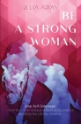 Be a Strong Woman: Find Your Inner Voice and Begin to Experience Mindfully the Life You Deserve Cover Image