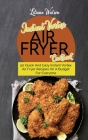 Instant Vortex Air fryer Cookbook: 50 Quick And Easy Instant Vortex Air Fryer Recipes On A Budget For Everyone Cover Image