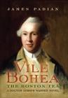 Vile Bohea: The Boston Tea: A Doctor Joseph Warren Novel Cover Image