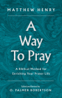 A Way to Pray: A Biblical Method for Enriching Your Prayer Life Cover Image