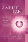 Alchemy of the Heart: How to Give and Receive More Love (Pocket Guides to Practical Spirituality) Cover Image