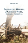 Squeaking Wheels of Comans Well, Sussex, Virginia Cover Image