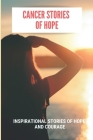 Cancer Stories Of Hope: Inspirational Stories Of Hope And Courage: Honda Financial Loss Payee Address Cover Image