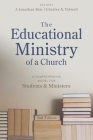 The Educational Ministry of a Church, Second Edition: A Comprehensive Model for Students and Ministers Cover Image