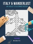 Italy & Wanderlust: AN ADULT COLORING BOOK: Itlay & Wanderlust - 2 Coloring Books In 1 Cover Image