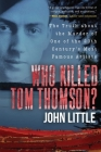 Who Killed Tom Thomson?: The Truth about the Murder of One of the 20th Century's Most Famous Artists Cover Image