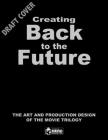 Creating Back to the Future: The Art and Production Design of the Movie Trilogy Cover Image