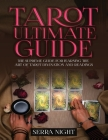 Tarot Ultimate Guide The Supreme Guide for Learning the Art of Tarot Divination and Readings Cover Image