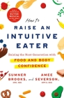 How to Raise an Intuitive Eater: Raising the Next Generation with Food and Body Confidence Cover Image