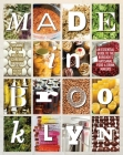 Made in Brooklyn: An Essential Guide to the Borough's Artisanal Food & Drink Makers Cover Image