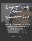 Biographies of Famous Humanitarians: People who actively worked to help and improve life for their fellow men and women. Cover Image