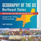 Geography of the US - Northeast States - New York, New Jersey, Maine, Massachusetts and More) - Geography for Kids - US States - 5th Grade Social Stud Cover Image