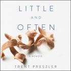 Little and Often Lib/E: A Memoir Cover Image
