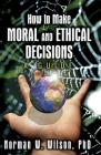 How To Make Moral And Ethical Decisions - A Guide Cover Image