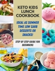 Keto Kids Lunch cookbook: Easy Recipes To Promote Healthy Living, Eat Healthy, Feel Better with a Low Carb Breakfast, Lunch, Dinner, And Snack - Cover Image