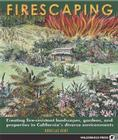 Firescaping: Creating Fire-Resistant Landscapes, Gardens, and Properties in California's Diverse Environments Cover Image