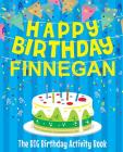 Happy Birthday Finnegan - The Big Birthday Activity Book: Personalized Children's Activity Book Cover Image